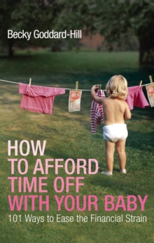 How to Afford Time Off with Your Baby : 101 Ways to Ease the Financial Strain, Paperback Book