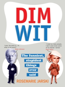 Dim Wit : The Funniest, Stupidest Things Ever Said, Paperback Book
