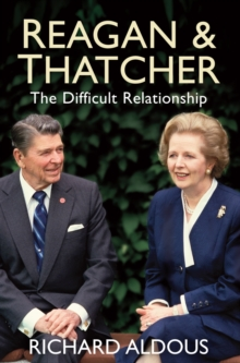 Reagan and Thatcher : The Difficult Relationship, Hardback Book