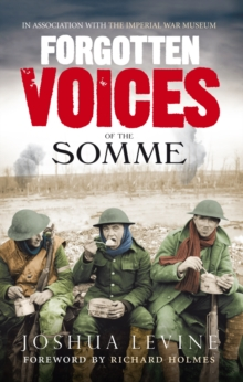 Forgotten Voices of the Somme : The Most Devastating Battle of the Great War in the Words of Those Who Survived, Paperback Book