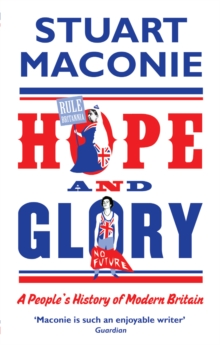 Hope and Glory : A People's History of Modern Britain, Paperback Book