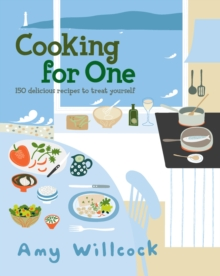 Cooking for One : 150 Recipes to Treat Yourself, Hardback Book