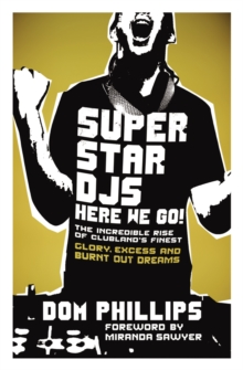 Superstar DJs Here We Go! : The Rise and Fall of the Superstar DJ, Paperback / softback Book