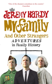 My Family and Other Strangers : Adventures in Family History, Paperback / softback Book