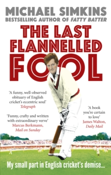The Last Flannelled Fool : My small part in English cricket's demise and its large part in mine, Paperback Book