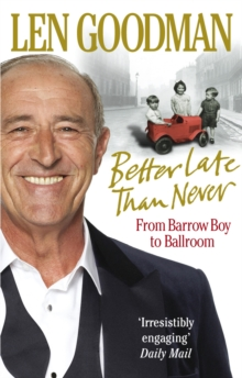 Better Late Than Never : From Barrow Boy to Ballroom, Paperback / softback Book