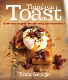 Things on Toast : Meals from the Grill - the Best Thing Since Sliced Bread, Hardback Book