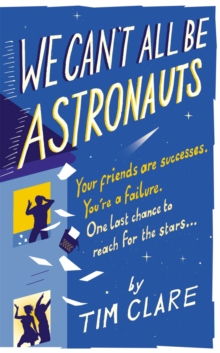 We Can't All Be Astronauts : Your Friends Are Successes. You're a Failure. One Last Chance to Reach for the Stars..., Paperback / softback Book