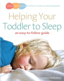 Helping Your Toddler to Sleep : an easy-to-follow guide, Paperback Book