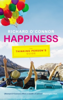 Happiness : The Thinking Person's Guide, Paperback / softback Book