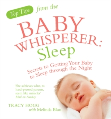 Top Tips from the Baby Whisperer: Sleep : Secrets to Getting Your Baby to Sleep through the Night, Paperback Book