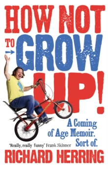 How Not to Grow Up : A Coming of Age Memoir. Sort of., Paperback / softback Book