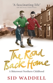 The Road Back Home : A Northern Childhood, Paperback / softback Book