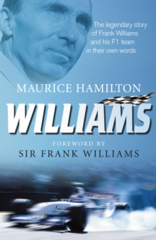Williams : The legendary story of Frank Williams and his F1 team in their own words, Hardback Book