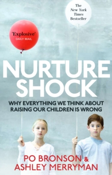 Nurtureshock : Why Everything We Thought About Children is Wrong, Paperback Book