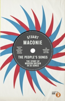 The People's Songs : The Story of Modern Britain in 50 Records, Paperback / softback Book