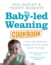 The Baby-led Weaning Cookbook : Over 130 delicious recipes for the whole family to enjoy, Hardback Book