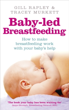 Baby-led Breastfeeding : How to make breastfeeding work - with your baby's help, Paperback Book