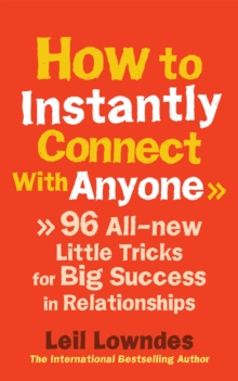 How to Instantly Connect With Anyone : 96 All-new Little Tricks for Big Success in Relationships, Paperback / softback Book