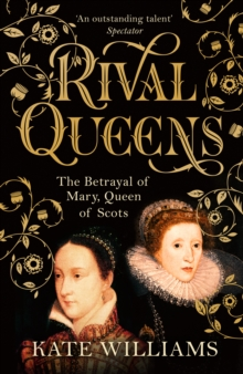 Rival Queens : The Betrayal of Mary, Queen of Scots, Hardback Book
