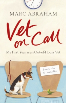 Vet on Call : My First Year as an Out-of-Hours Vet, Paperback Book