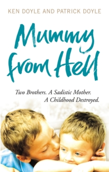 Mummy from Hell : Two Brothers. A Sadistic Mother. A Childhood Destroyed., Paperback Book