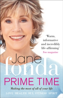 Prime Time : Love, Health, Sex, Fitness, Friendship, Spirit; Making the Most of All of Your Life, Paperback Book