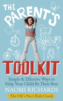 The Parents' Toolkit : Simple & Effective Ways to Help Your Child Be Their Best, Paperback Book