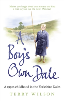 A Boy's Own Dale : A 1950s Childhood in the Yorkshire Dales, Paperback Book