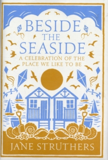 Beside the Seaside : A Celebration of the Place We Like to Be, Hardback Book