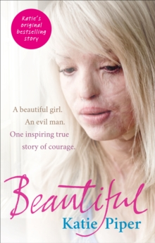 Beautiful : A beautiful girl. An evil man. One inspiring true story of courage, Paperback / softback Book