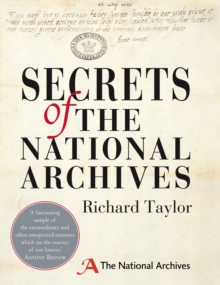 Secrets of The National Archives : The Stories Behind the Letters and Documents of Our Past, Hardback Book
