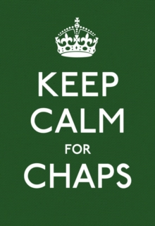 Keep Calm for Chaps : Good Advice for Hard Times, Hardback Book