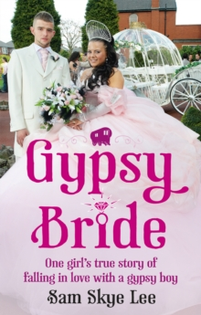 Gypsy Bride : One Girl's True Story of Falling in Love with a Gypsy Boy, Paperback Book