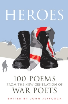 Heroes : 100 Poems from the New Generation of War Poets, Hardback Book
