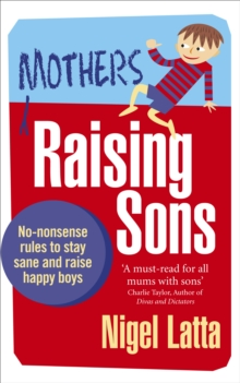 Mothers Raising Sons : No-nonsense rules to stay sane and raise happy boys, Paperback Book