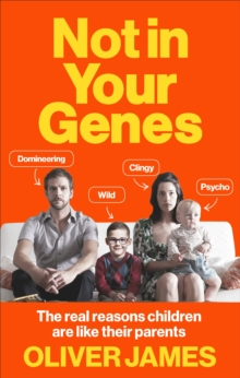 Not in Your Genes : The Real Reasons Children are Like Their Parents, Paperback Book