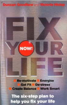 Fix Your Life - Now! : The six-step plan to help you fix your life, Paperback / softback Book