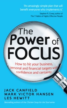 The Power of Focus : How to Hit Your Business, Personal and Financial Targets with Confidence and Certainty, Paperback Book