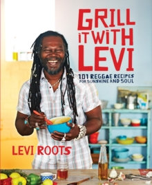 Grill it with Levi : 101 Reggae Recipes for Sunshine and Soul, Hardback Book