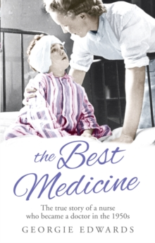 The Best Medicine : The True Story of a Nurse who became a Doctor in the 1950s, Paperback Book