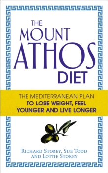 The Mount Athos Diet : The Mediterranean Plan to Lose Weight, Feel Younger and Live Longer, Paperback Book