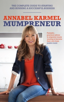 Mumpreneur : The complete guide to starting and running a successful business, Hardback Book