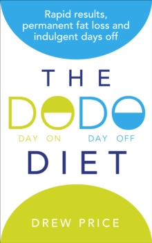 The DODO Diet : Rapid Results, Permanent Fat Loss and Indulgent Days Off, Paperback Book