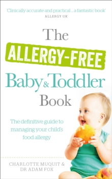 The Allergy-Free Baby and Toddler Book : The definitive guide to managing your child's food allergy, Paperback Book
