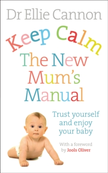 Keep Calm: The New Mum's Manual : Trust Yourself and Enjoy Your Baby, Paperback Book