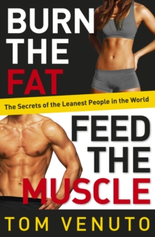 Burn the Fat, Feed the Muscle : The Simple, Proven System of Fat Burning for Permanent Weight Loss, Rock-Hard Muscle and a Turbo-Charged Metabolism, Paperback / softback Book