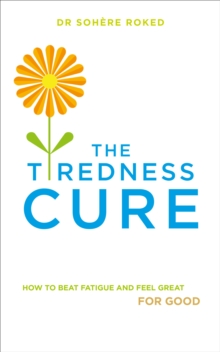 The Tiredness Cure : How to beat fatigue and feel great for good, Paperback Book