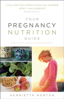Your Pregnancy Nutrition Guide : What to Eat When You're Pregnant, Paperback Book