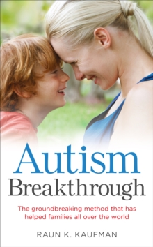 Autism Breakthrough : The ground-breaking method that has helped families all over the world, Paperback / softback Book